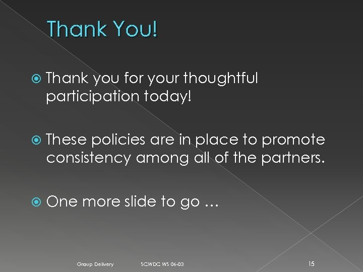 Thank You! Thank you for your thoughtful participation today! These policies are in place