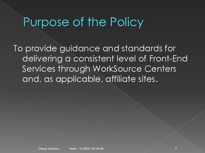 Purpose of the Policy To provide guidance and standards for delivering a consistent level
