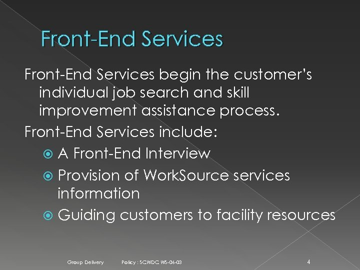 Front-End Services begin the customer's individual job search and skill improvement assistance process. Front-End
