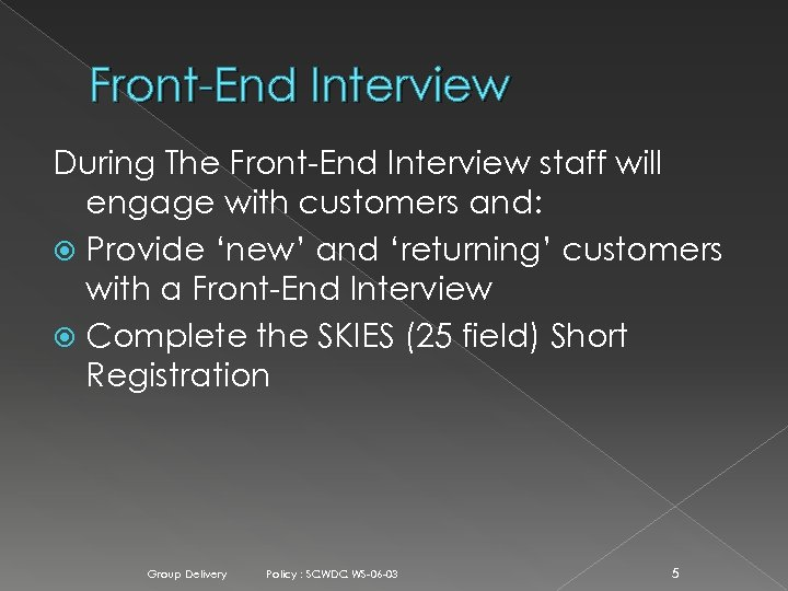 Front-End Interview During The Front-End Interview staff will engage with customers and: Provide 'new'