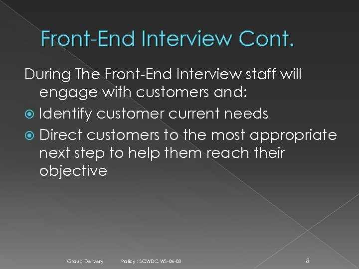 Front-End Interview Cont. During The Front-End Interview staff will engage with customers and: Identify