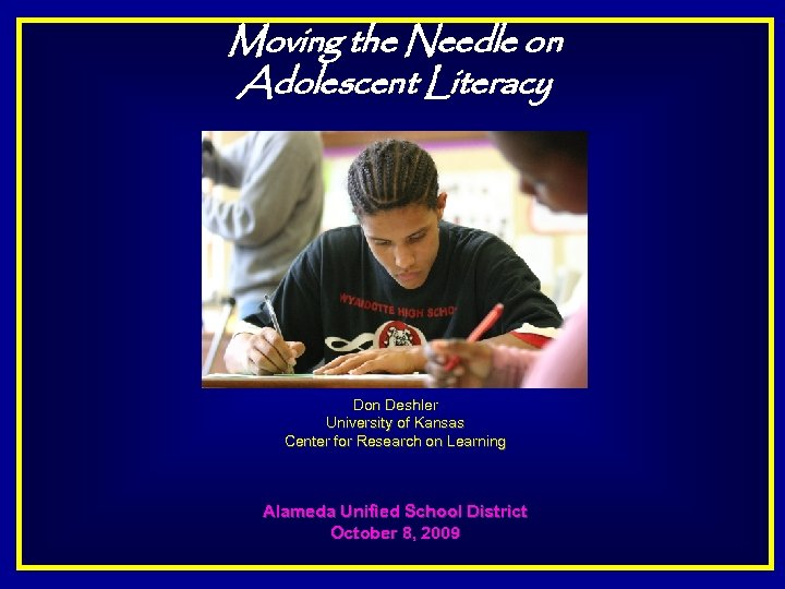 Moving the Needle on Adolescent Literacy Don Deshler University of Kansas Center for Research