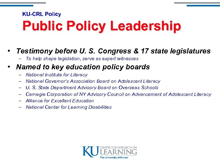 KU-CRL Policy Public Policy Leadership • Testimony before U. S. Congress & 17 state