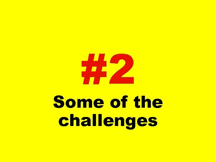 #2 Some of the challenges