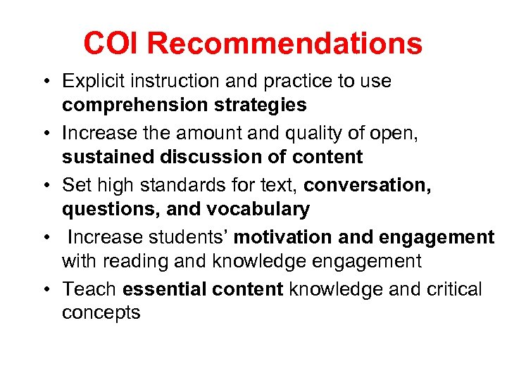 COI Recommendations • Explicit instruction and practice to use comprehension strategies • Increase the