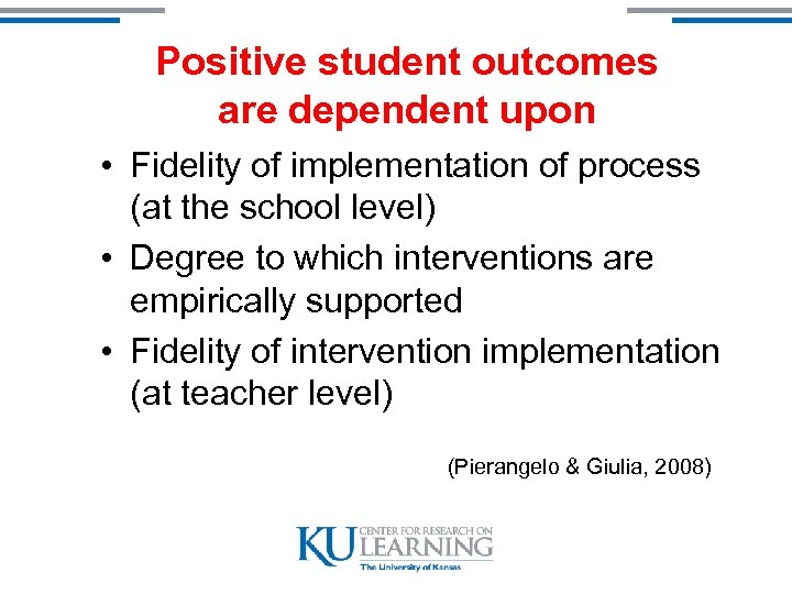 Positive student outcomes are dependent upon • Fidelity of implementation of process (at the