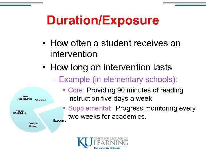 Duration/Exposure • How often a student receives an intervention • How long an intervention