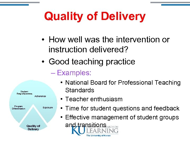Quality of Delivery • How well was the intervention or instruction delivered? • Good
