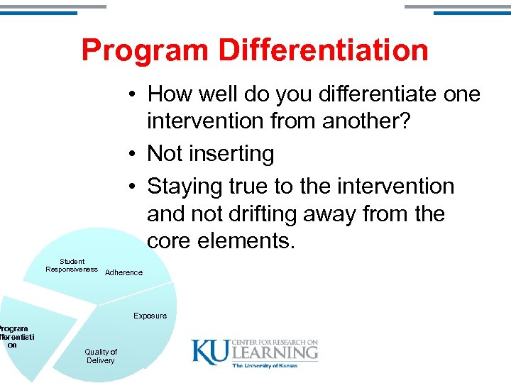 Program fferentiati on Program Differentiation • How well do you differentiate one intervention from