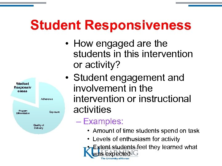 Student Responsiveness Student Responsiv eness Adherence Program Differentiation Exposure Quality of Delivery • How