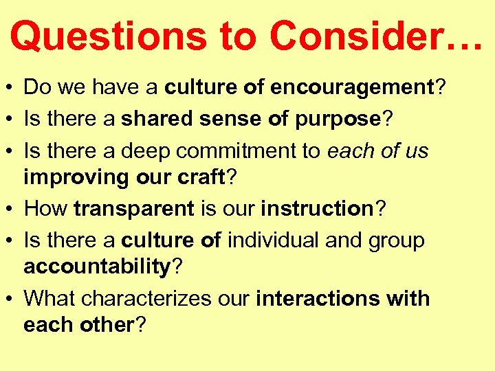 Questions to Consider… • Do we have a culture of encouragement? • Is there