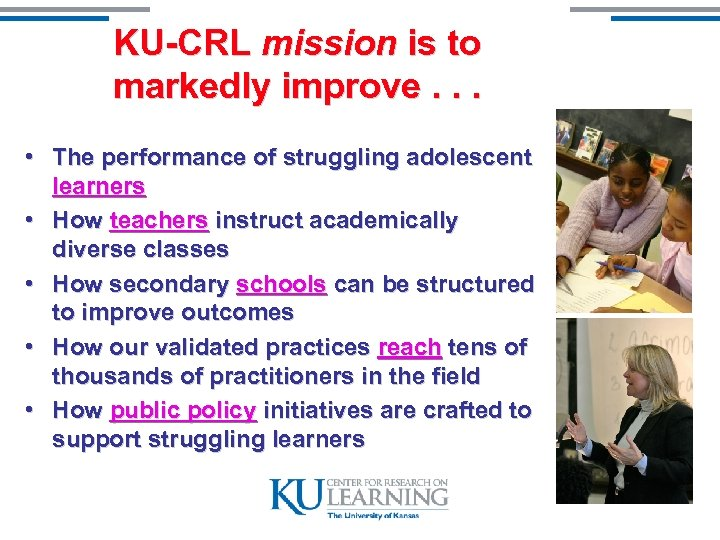 KU-CRL mission is to markedly improve. . . • The performance of struggling adolescent