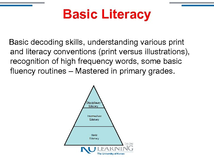 Basic Literacy Basic decoding skills, understanding various print and literacy conventions (print versus illustrations),