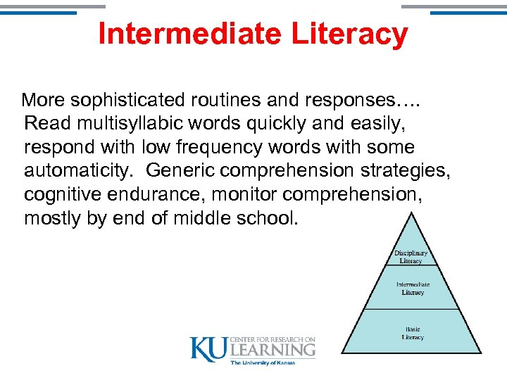 Intermediate Literacy More sophisticated routines and responses…. Read multisyllabic words quickly and easily, respond