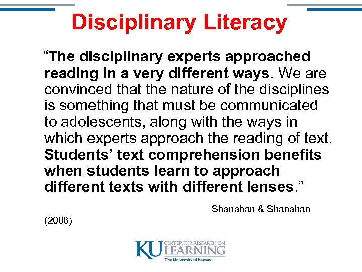 """Disciplinary Literacy """"The disciplinary experts approached reading in a very different ways. We are"""