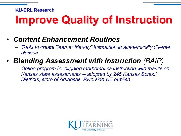 KU-CRL Research Improve Quality of Instruction • Content Enhancement Routines – Tools to create