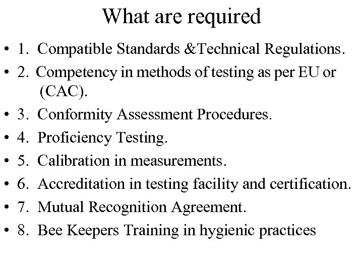 What are required • 1. Compatible Standards &Technical Regulations. • 2. Competency in methods