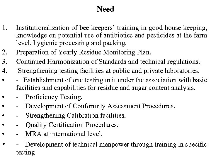 Need 1. • • • Institutionalization of bee keepers' training in good house keeping,