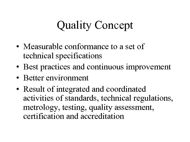 Quality Concept • Measurable conformance to a set of technical specifications • Best practices