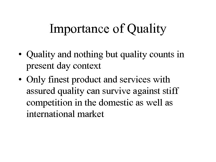 Importance of Quality • Quality and nothing but quality counts in present day context