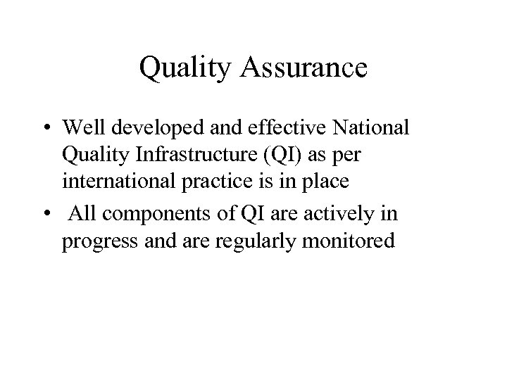 Quality Assurance • Well developed and effective National Quality Infrastructure (QI) as per international