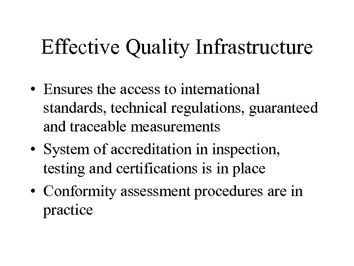 Effective Quality Infrastructure • Ensures the access to international standards, technical regulations, guaranteed and