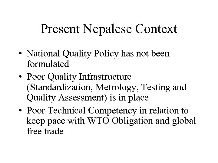 Present Nepalese Context • National Quality Policy has not been formulated • Poor Quality