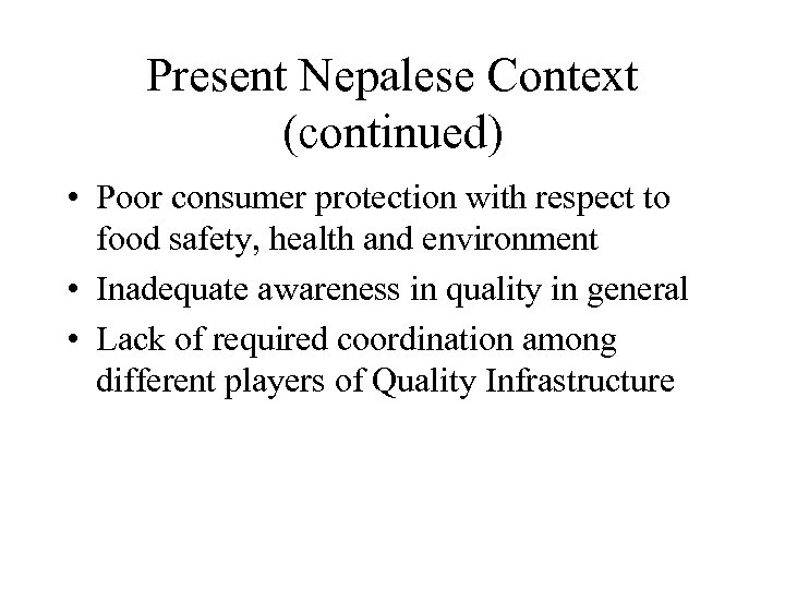 Present Nepalese Context (continued) • Poor consumer protection with respect to food safety, health
