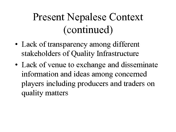 Present Nepalese Context (continued) • Lack of transparency among different stakeholders of Quality Infrastructure