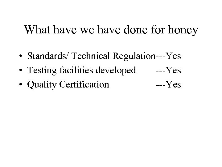 What have we have done for honey • Standards/ Technical Regulation---Yes • Testing facilities