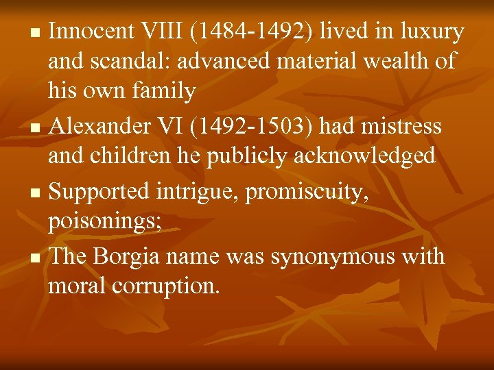 Innocent VIII (1484 -1492) lived in luxury and scandal: advanced material wealth of his