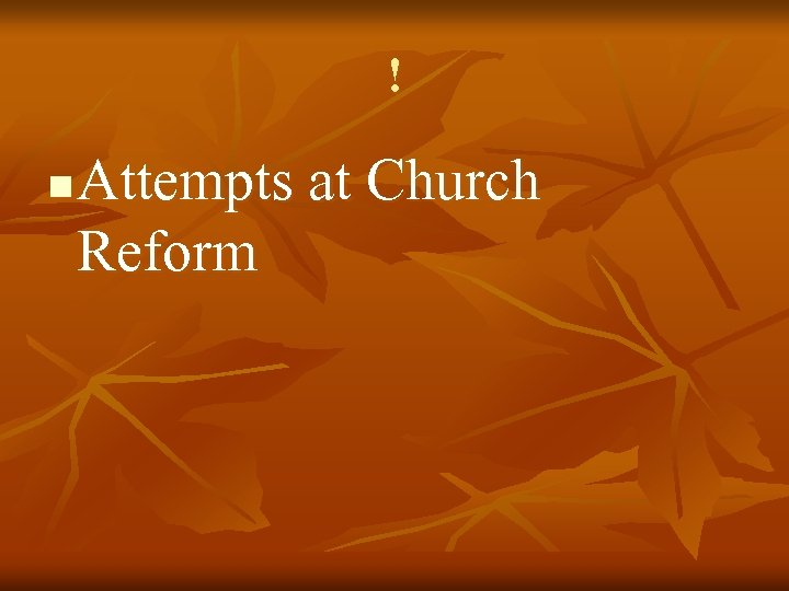 ! n Attempts at Church Reform