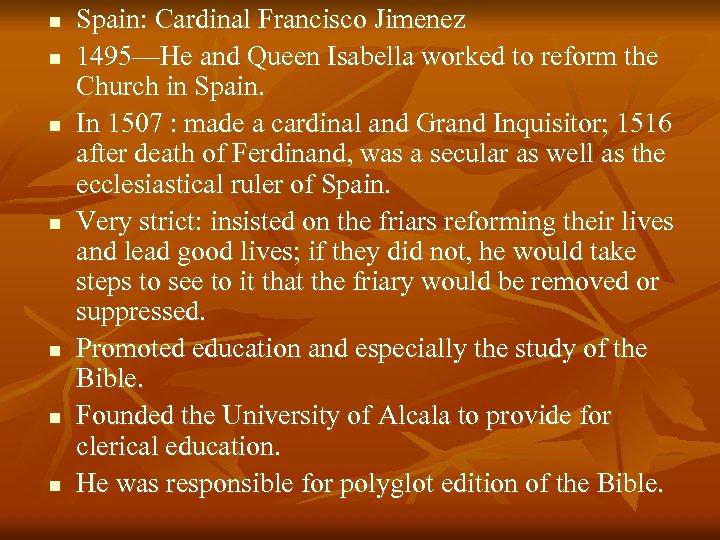 n n n n Spain: Cardinal Francisco Jimenez 1495—He and Queen Isabella worked to