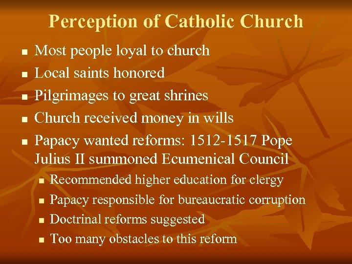 Perception of Catholic Church n n n Most people loyal to church Local saints