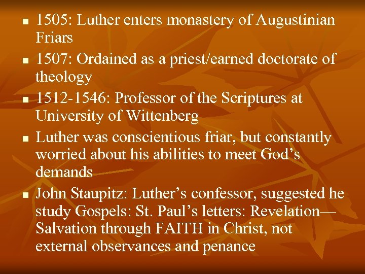 n n n 1505: Luther enters monastery of Augustinian Friars 1507: Ordained as a