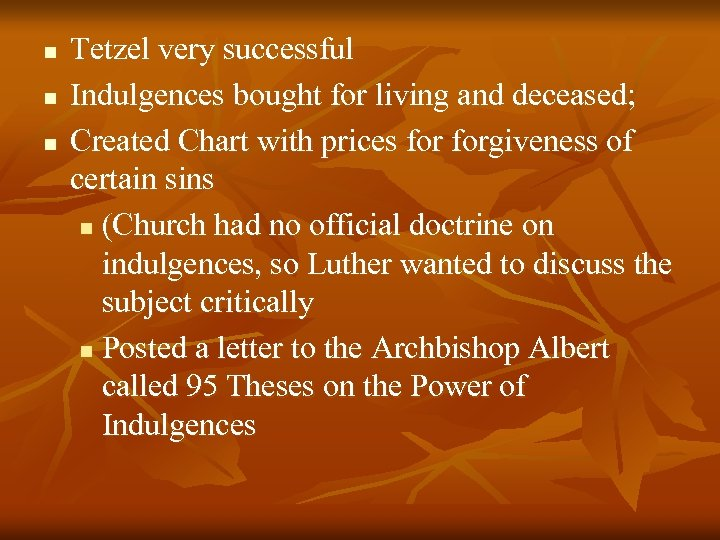 n n n Tetzel very successful Indulgences bought for living and deceased; Created Chart