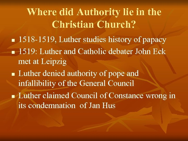 Where did Authority lie in the Christian Church? n n 1518 -1519, Luther studies