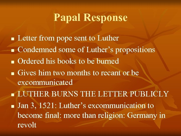 Papal Response n n n Letter from pope sent to Luther Condemned some of