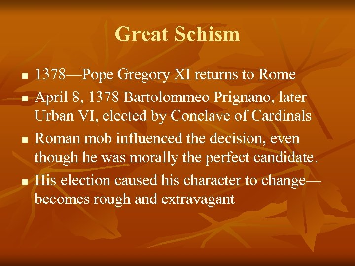 Great Schism n n 1378—Pope Gregory XI returns to Rome April 8, 1378 Bartolommeo