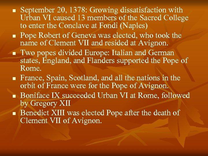 n n n September 20, 1378: Growing dissatisfaction with Urban VI caused 13 members