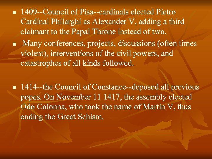 n n n 1409 --Council of Pisa--cardinals elected Pietro Cardinal Philarghi as Alexander V,