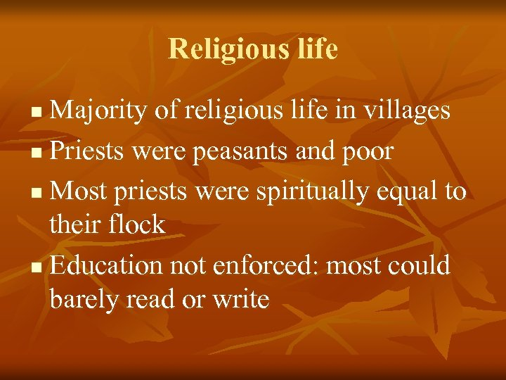 Religious life Majority of religious life in villages n Priests were peasants and poor