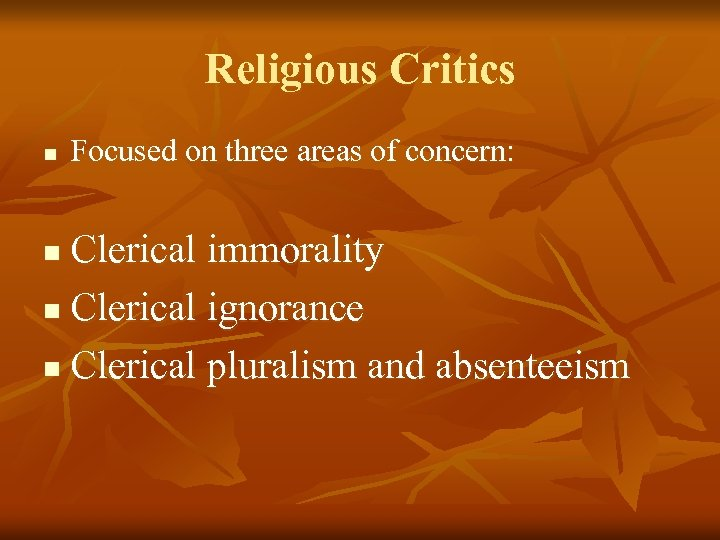 Religious Critics n Focused on three areas of concern: Clerical immorality n Clerical ignorance