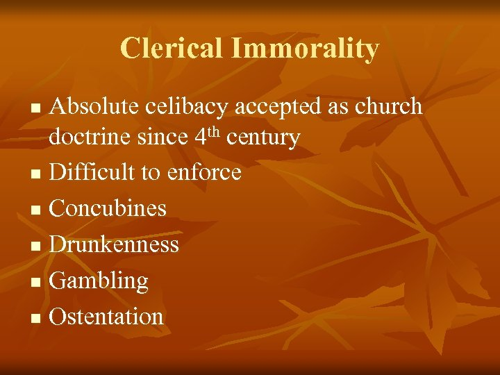 Clerical Immorality Absolute celibacy accepted as church doctrine since 4 th century n Difficult