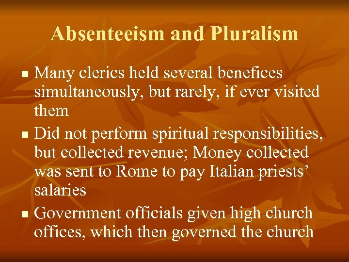 Absenteeism and Pluralism Many clerics held several benefices simultaneously, but rarely, if ever visited