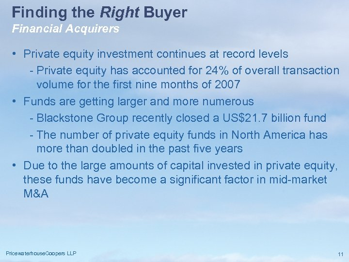 Finding the Right Buyer Financial Acquirers • Private equity investment continues at record levels