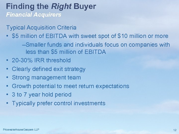 Finding the Right Buyer Financial Acquirers Typical Acquisition Criteria • $5 million of EBITDA