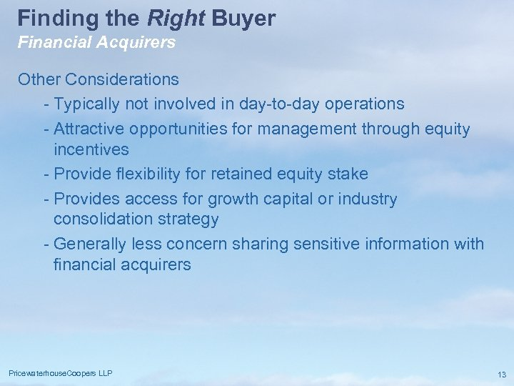 Finding the Right Buyer Financial Acquirers Other Considerations - Typically not involved in day-to-day