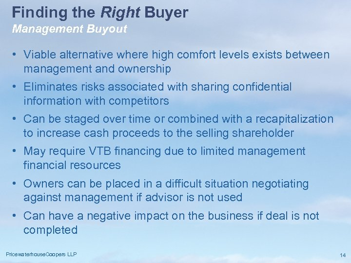 Finding the Right Buyer Management Buyout • Viable alternative where high comfort levels exists