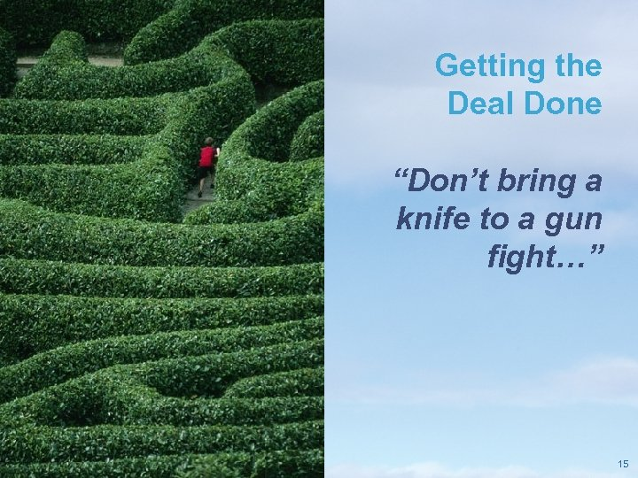 """Getting the Deal Done """"Don't bring a knife to a gun fight…"""" Pricewaterhouse. Coopers"""